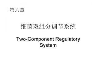 TwoComponent Regulatory System TwoComponent Regulatory SystemTCS twocomponent signal
