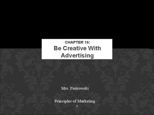 CHAPTER 16 Be Creative With Advertising Mrs Piotrowski