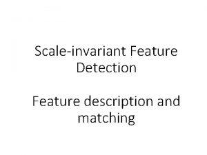 Scaleinvariant Feature Detection Feature description and matching Announcements