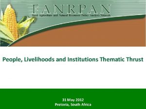 People Livelihoods and Institutions Thematic Thrust 31 May
