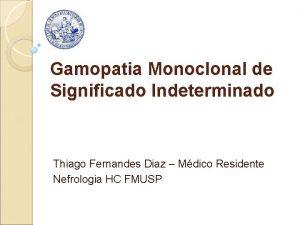 Gamopatia Monoclonal de Significado Indeterminado Thiago Fernandes Diaz
