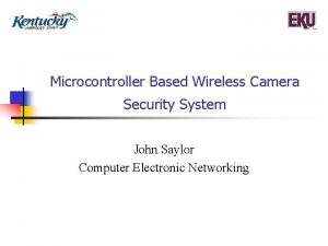 Microcontroller Based Wireless Camera Security System John Saylor
