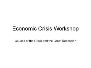 Economic Crisis Workshop Causes of the Crisis and