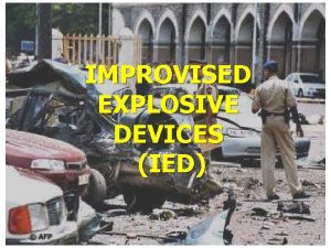 IMPROVISED EXPLOSIVE DEVICES IED 1 Definition An IED