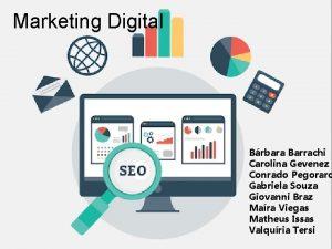 Marketing Digital Brbara Barrachi Carolina Gevenez Conrado Pegoraro
