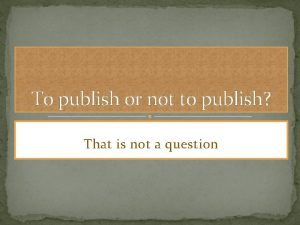 To publish or not to publish That is