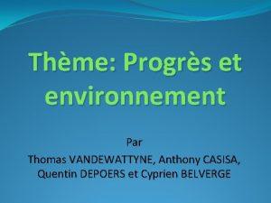 Thme Progrs et environnement Par Thomas VANDEWATTYNE Anthony
