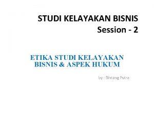STUDI KELAYAKAN BISNIS Session 2 ETIKA STUDI KELAYAKAN