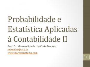 Probabilidade e Estatstica Aplicadas Contabilidade II Prof Dr