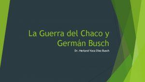 La Guerra del Chaco y Germn Busch Dr