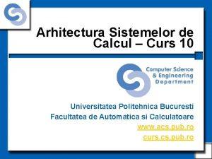 Arhitectura Sistemelor de Calcul Curs 10 Universitatea Politehnica