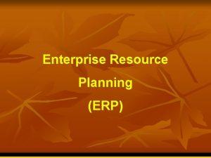 Enterprise Resource Planning ERP Sejarah ERP berkembang dari