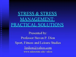 STRESS STRESS MANAGEMENT PRACTICAL SOLUTIONS Presented by Professor