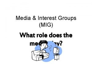 Media Interest Groups MIG What role does the
