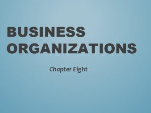 BUSINESS ORGANIZATIONS Chapter Eight SOLE PROPRIETORSHIPS Section One