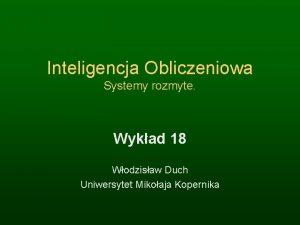 Inteligencja Obliczeniowa Systemy rozmyte Wykad 18 Wodzisaw Duch