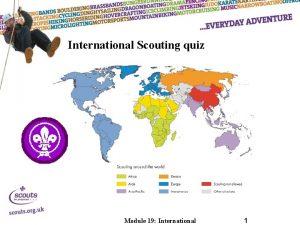 International Scouting quiz Module 19 International 1 1