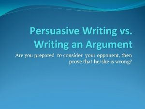 Persuasive Writing vs Writing an Argument Are you