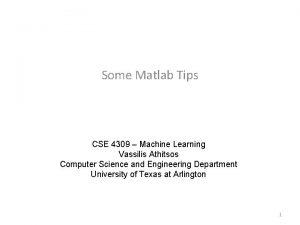 Some Matlab Tips CSE 4309 Machine Learning Vassilis