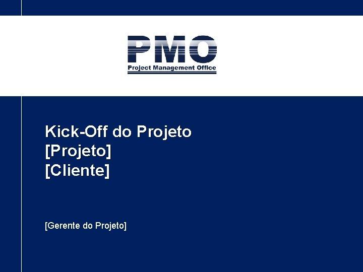 KickOff do Projeto Projeto Cliente Gerente do Projeto