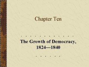 Chapter Ten The Growth of Democracy 1824 1840
