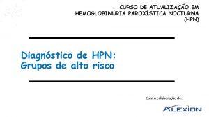 CURSO DE ATUALIZAO EM HEMOGLOBINRIA PAROXSTICA NOCTURNA HPN