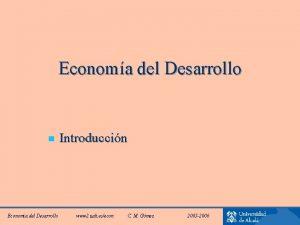 Economa del Desarrollo n Economa del Desarrollo Introduccin