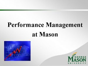 Performance Management at Mason Performance Management Performance management