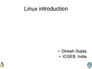 Linux introduction Dinesh Gupta ICGEB India Linux The