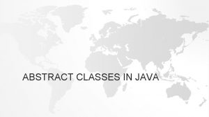 ABSTRACT CLASSES IN JAVA ABSTRACT CLASSES Abstraction is