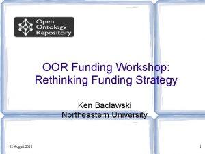 OOR Funding Workshop Rethinking Funding Strategy Ken Baclawski