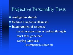 Projective Personality Tests Ambiguous stimuli n Subjects response