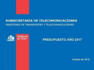 SUBSECRETARIA DE TELECOMUNICACIONES MINISTERIO DE TRANSPORTES Y TELECOMUNICACIONES