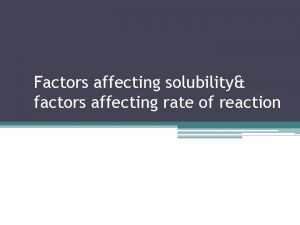 Factors affecting solubility factors affecting rate of reaction