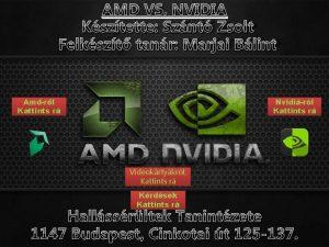 AMD VS NVIDIA Ksztette Sznt Zsolt Felkszt tanr