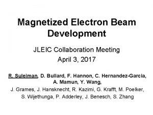 Magnetized Electron Beam Development JLEIC Collaboration Meeting April