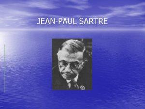 JEANPAUL SARTRE 1905 JeanPaul Sartre nasceu em Paris