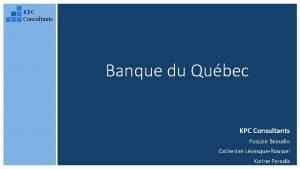 KPC Consultants Banque du Qubec KPC Consultants Pascale