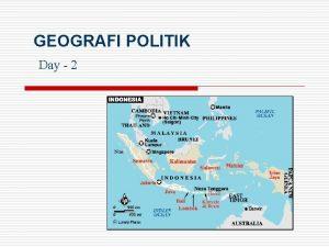GEOGRAFI POLITIK Day 2 Apakah Politik o Berorientasi