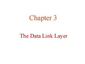 Chapter 3 The Data Link Layer Data Link