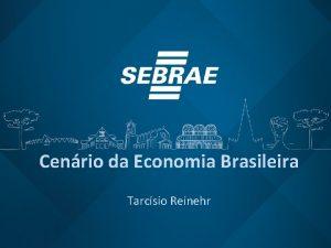 Cenrio da Economia Brasileira Tarcsio Reinehr Dlar O