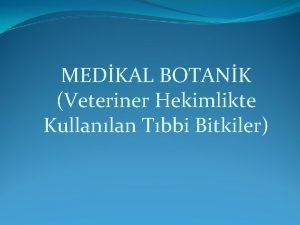 MEDKAL BOTANK Veteriner Hekimlikte Kullanlan Tbbi Bitkiler MEDKAL