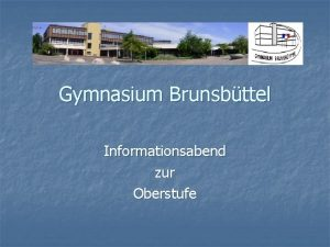 Gymnasium Brunsbttel Informationsabend zur Oberstufe Inhalt n n