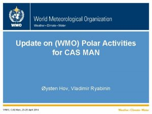 WMO Update on WMO Polar Activities for CAS