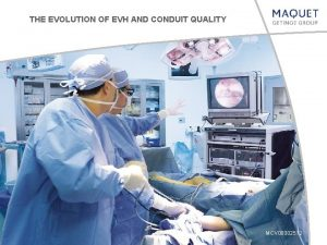 THE EVOLUTION OF EVH AND CONDUIT QUALITY MCV