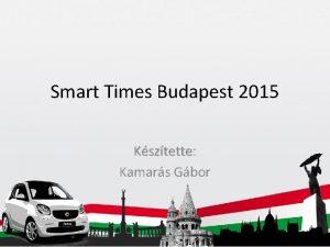 Smart Times Budapest 2015 Ksztette Ksztette Kamars Gbor