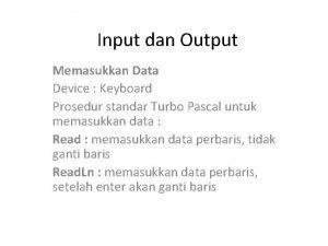 Input dan Output Memasukkan Data Device Keyboard Prosedur