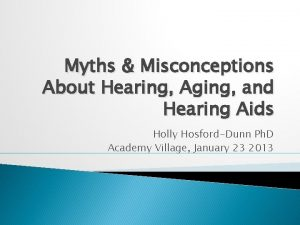 Myths Misconceptions About Hearing Aging and Hearing Aids
