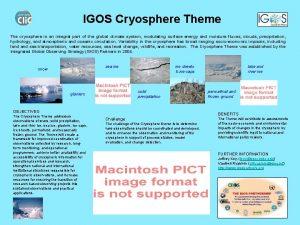 IGOS Cryosphere Theme The cryosphere is an integral
