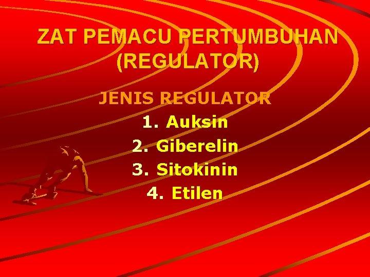 ZAT PEMACU PERTUMBUHAN REGULATOR JENIS REGULATOR 1 Auksin